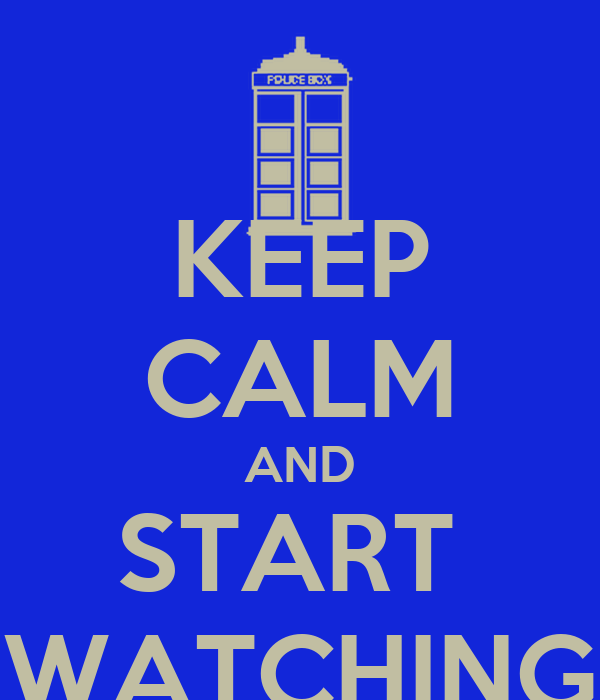KEEP CALM AND START  WATCHING