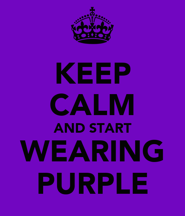 KEEP CALM AND START WEARING PURPLE