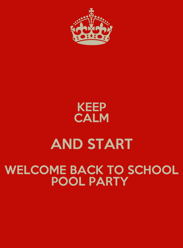 KEEP CALM AND START WELCOME BACK TO SCHOOL POOL PARTY
