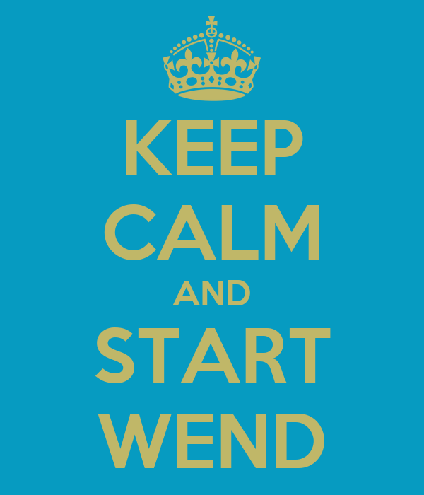 KEEP CALM AND START WEND