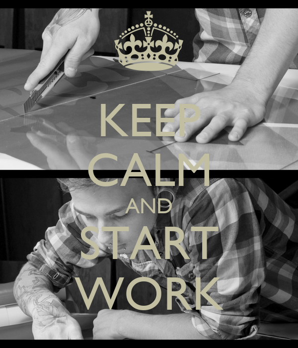 KEEP CALM AND START WORK