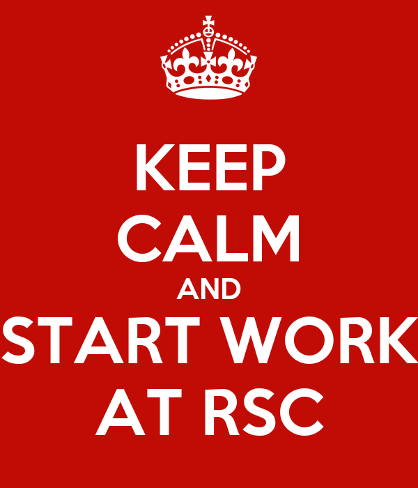 KEEP CALM AND START WORK AT RSC