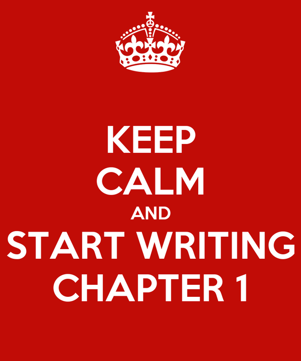 KEEP CALM AND START WRITING CHAPTER 1