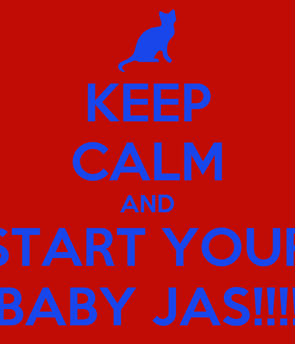 KEEP CALM AND START YOUR BABY JAS!!!!