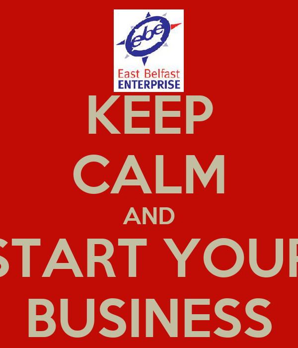 KEEP CALM AND START YOUR BUSINESS