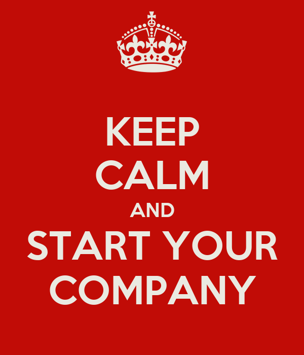 KEEP CALM AND START YOUR COMPANY