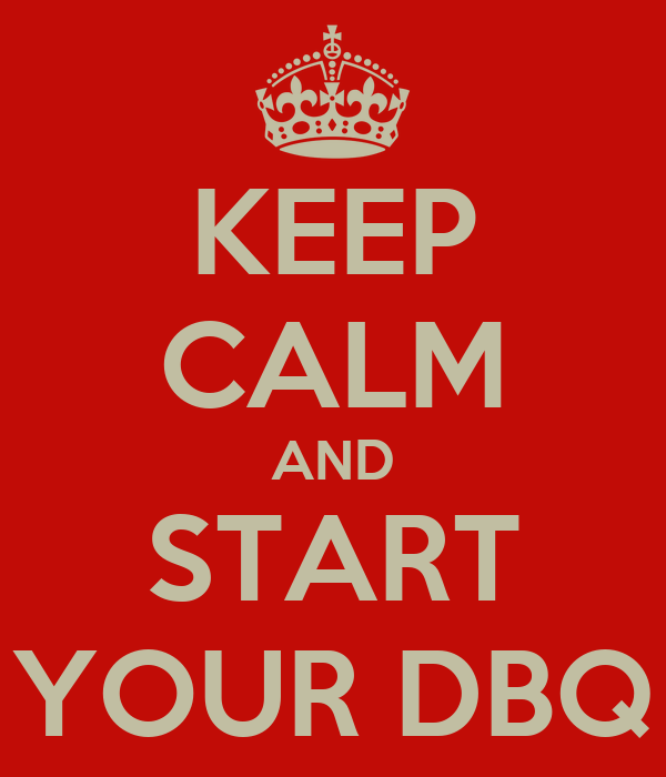 KEEP CALM AND START YOUR DBQ