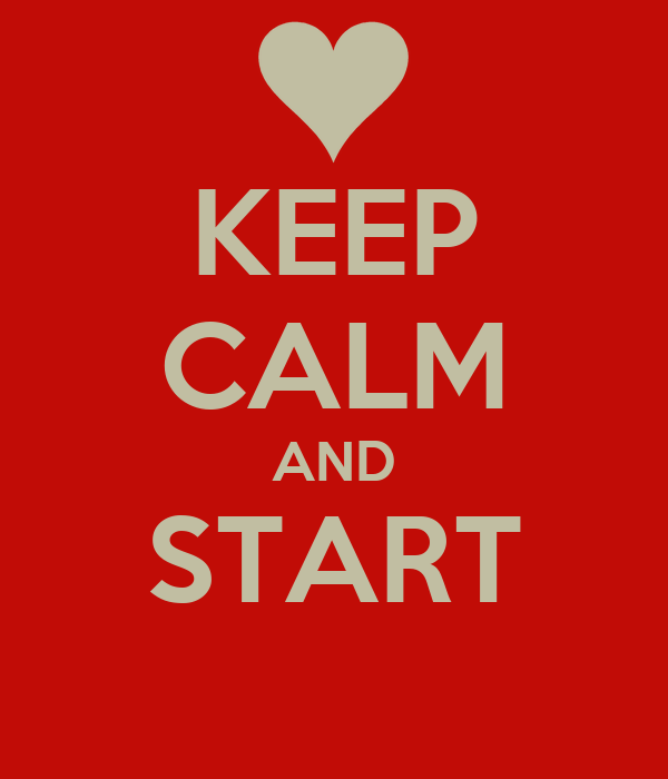 KEEP CALM AND START