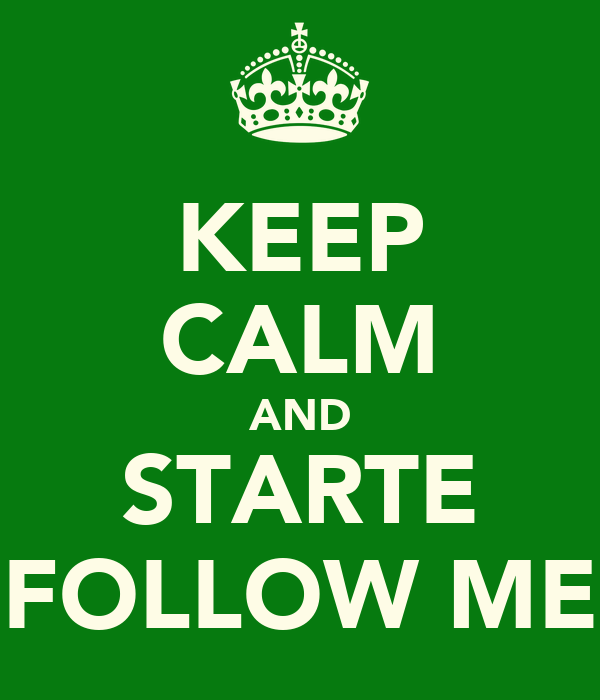 KEEP CALM AND STARTE FOLLOW ME