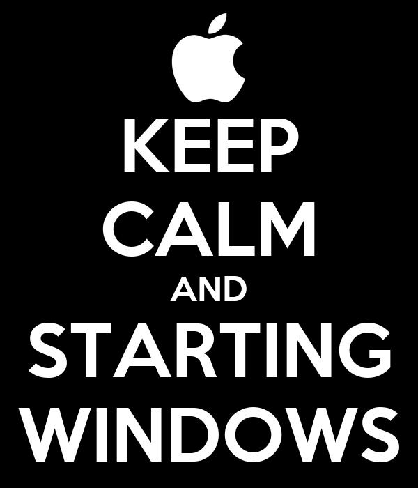 KEEP CALM AND STARTING WINDOWS