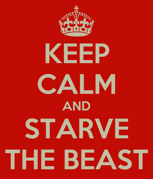 KEEP CALM AND STARVE THE BEAST