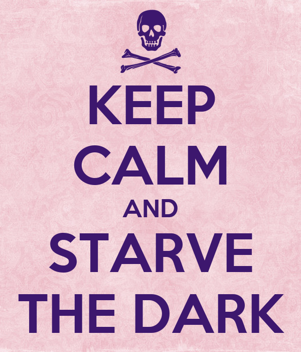 KEEP CALM AND STARVE THE DARK