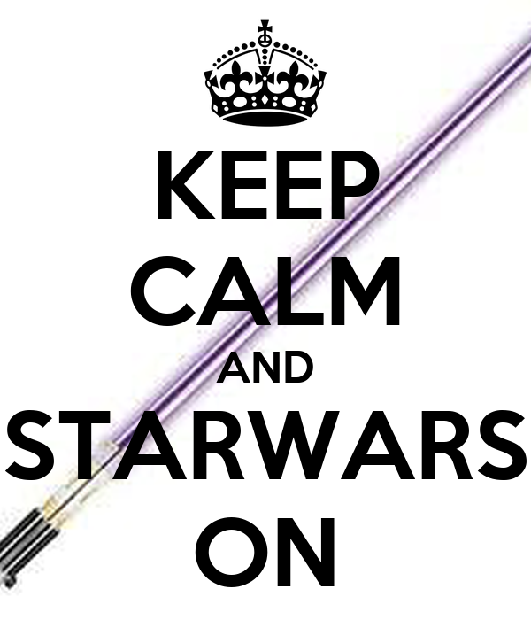KEEP CALM AND STARWARS ON