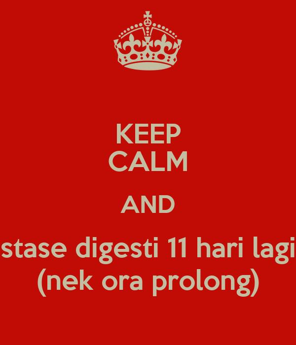 KEEP CALM AND stase digesti 11 hari lagi (nek ora prolong)