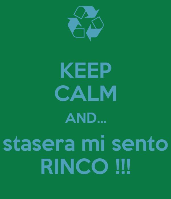 KEEP CALM AND... stasera mi sento RINCO !!!