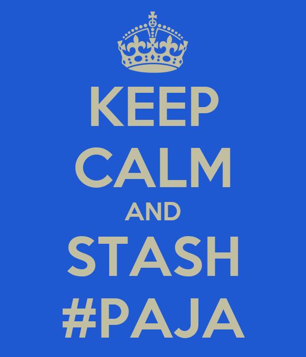 KEEP CALM AND STASH #PAJA