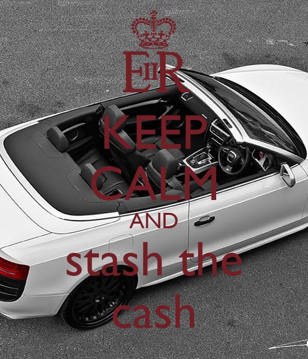KEEP CALM AND stash the cash