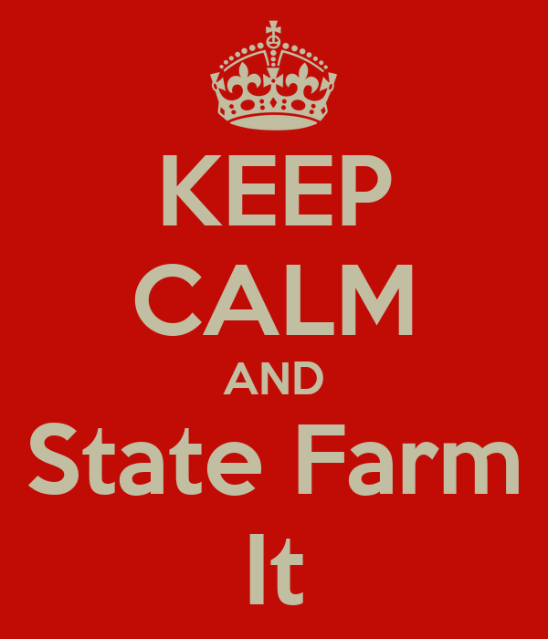 KEEP CALM AND State Farm It