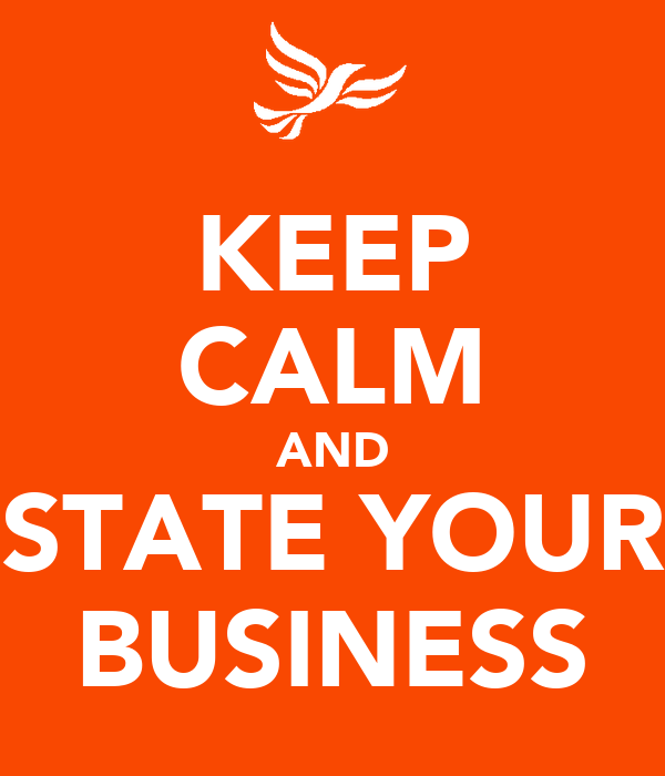 KEEP CALM AND STATE YOUR BUSINESS