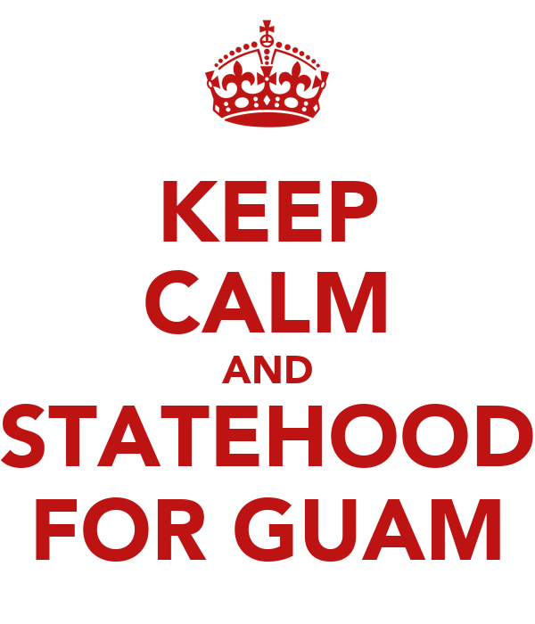 KEEP CALM AND STATEHOOD FOR GUAM