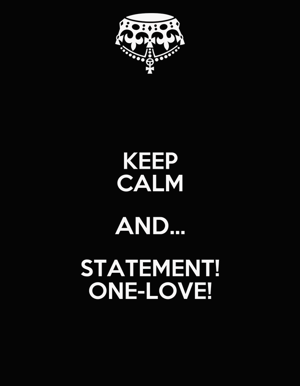 KEEP CALM AND... STATEMENT! ONE-LOVE!
