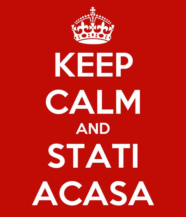 KEEP CALM AND STATI ACASA