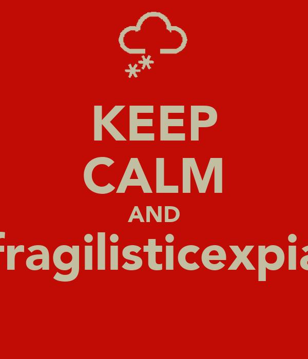 KEEP CALM AND STATICalifragilisticexpialadocious