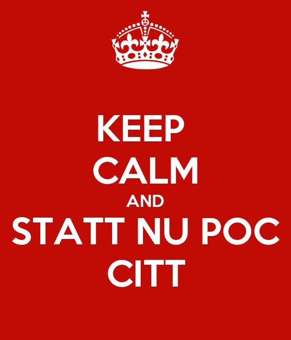 KEEP  CALM AND STATT NU POC CITT