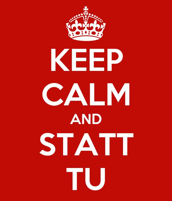 KEEP CALM AND STATT TU