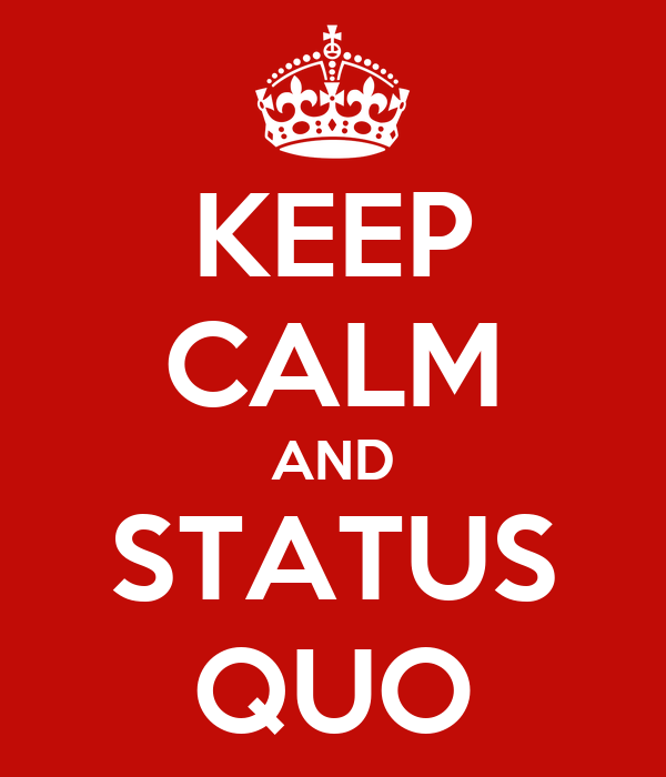 KEEP CALM AND STATUS QUO