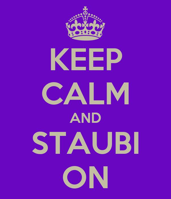 KEEP CALM AND STAUBI ON