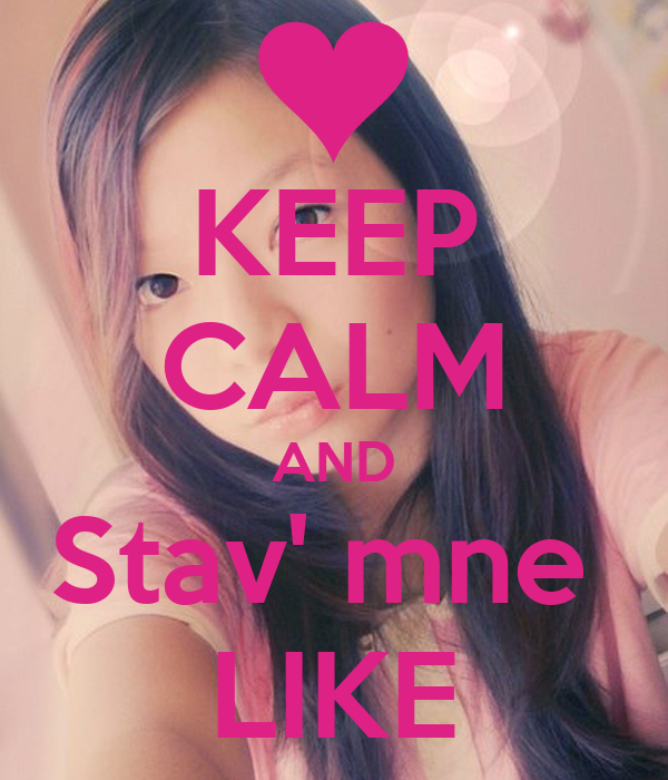 KEEP CALM AND Stav' mne  LIKE