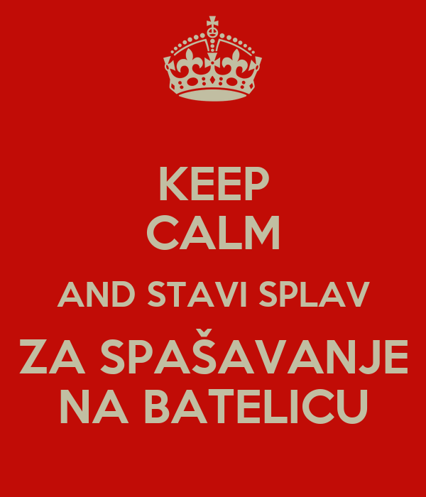 KEEP CALM AND STAVI SPLAV ZA SPAŠAVANJE NA BATELICU
