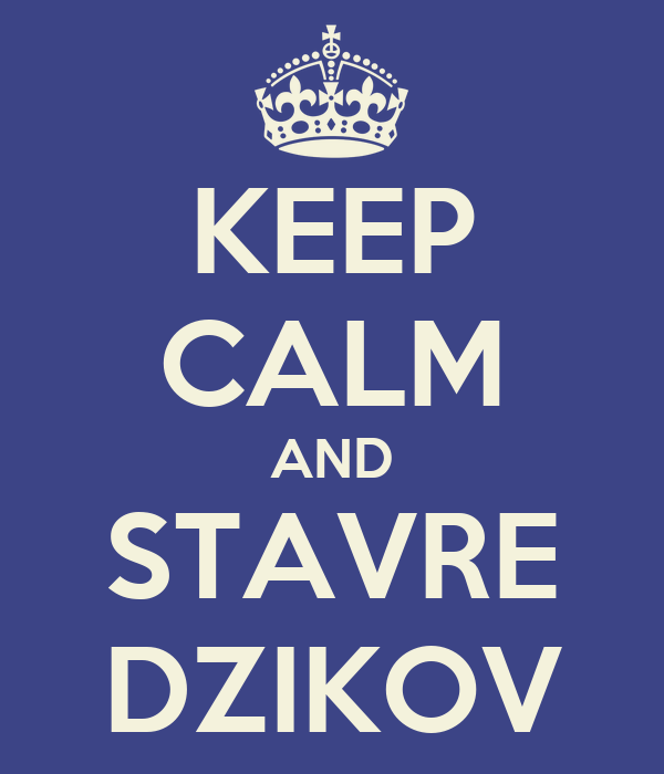 KEEP CALM AND STAVRE DZIKOV