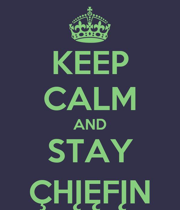 KEEP CALM AND STAY ÇHĮĘFĮN