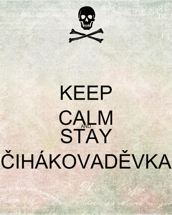 KEEP CALM AND STAY ČIHÁKOVADĚVKA
