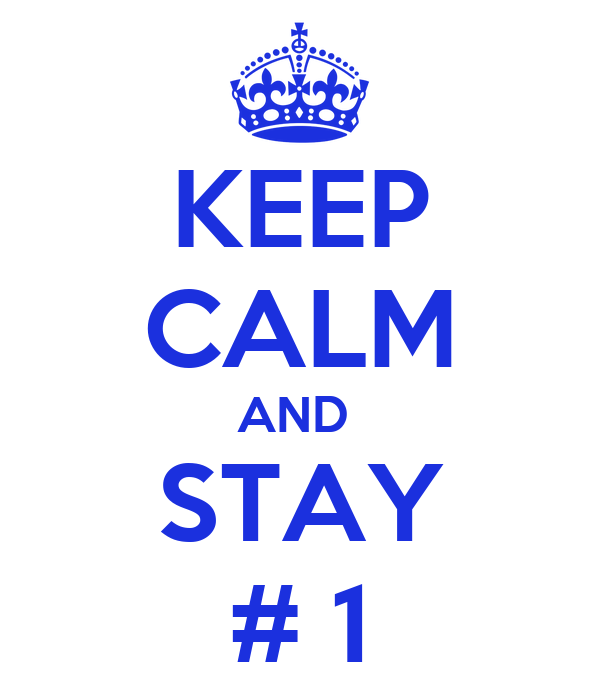 KEEP CALM AND  STAY # 1