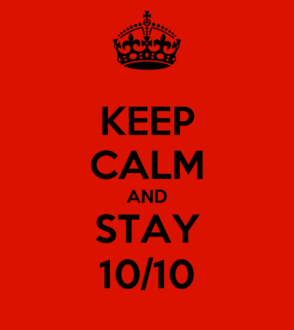 KEEP CALM AND STAY 10/10