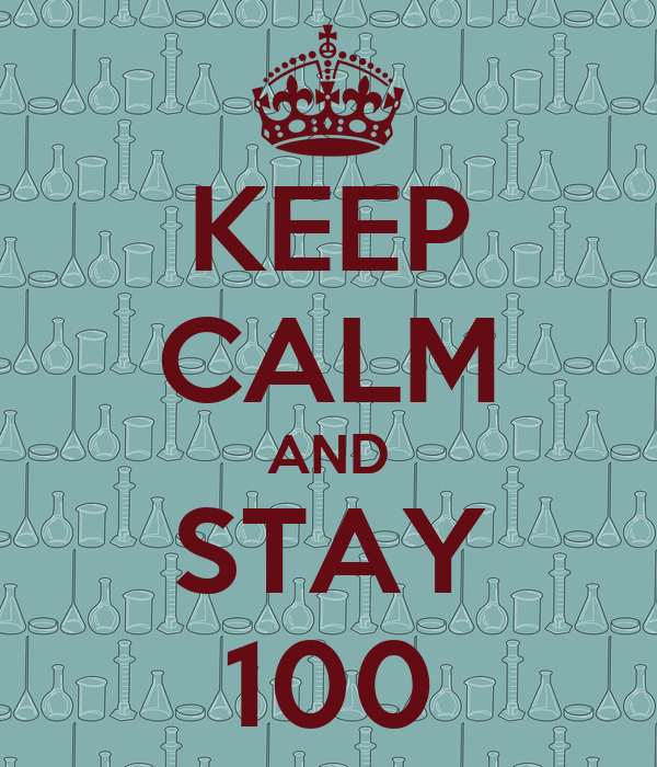 KEEP CALM AND STAY 100
