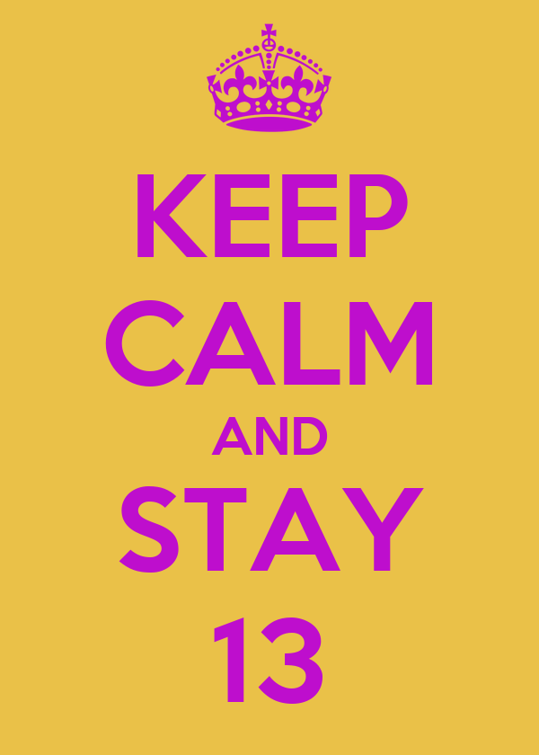 KEEP CALM AND STAY 13