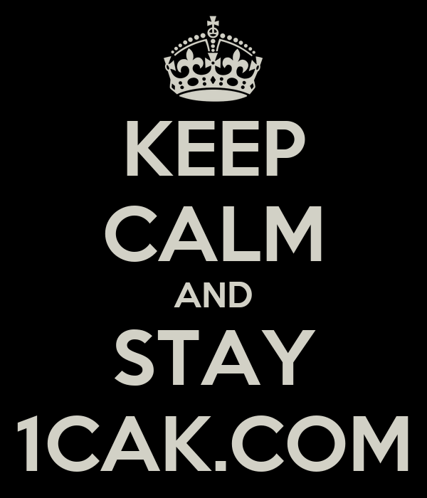 KEEP CALM AND STAY 1CAK.COM