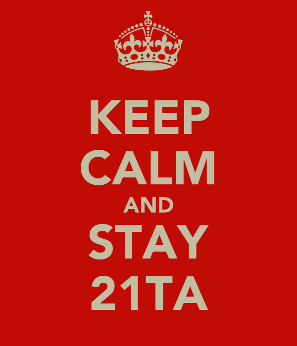 KEEP CALM AND STAY 21TA