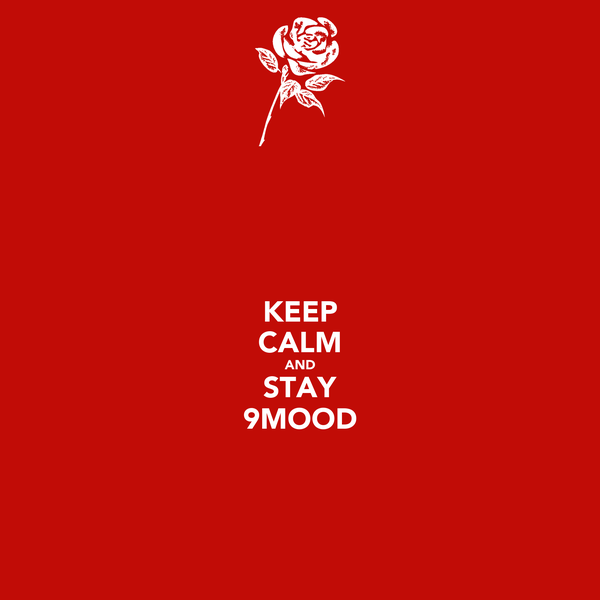 KEEP CALM AND STAY 9MOOD