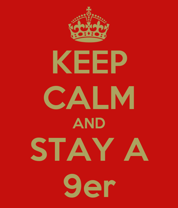 KEEP CALM AND STAY A 9er