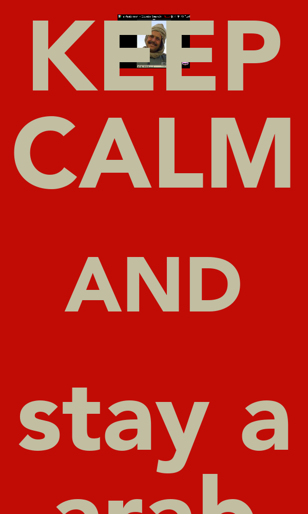KEEP CALM AND stay a arab