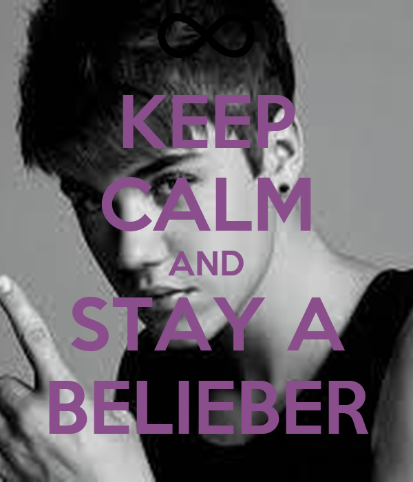 KEEP CALM AND STAY A BELIEBER