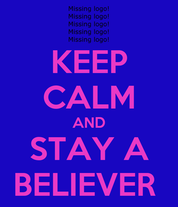 KEEP CALM AND STAY A BELIEVER