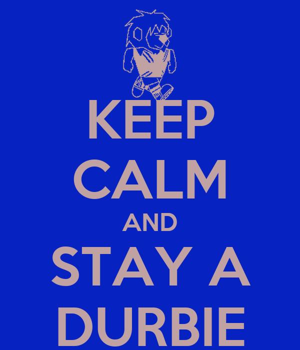 KEEP CALM AND STAY A DURBIE