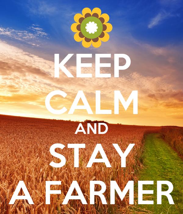KEEP CALM AND STAY A FARMER