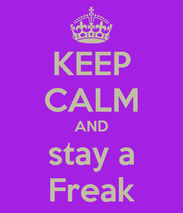 KEEP CALM AND stay a Freak